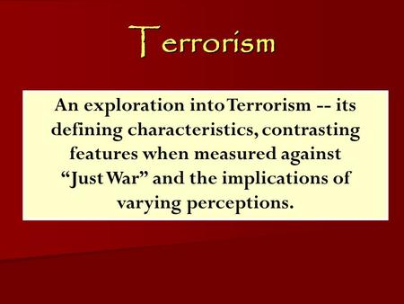Terrorism ACW The Middle East: Terrorism 2006-07 An exploration into Terrorism -- its defining characteristics, contrasting features when measured against.