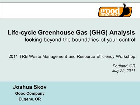 BLOCK Life-cycle Greenhouse Gas (GHG) Analysis looking beyond the boundaries of your control 2011 TRB Waste Management and Resource Efficiency Workshop.