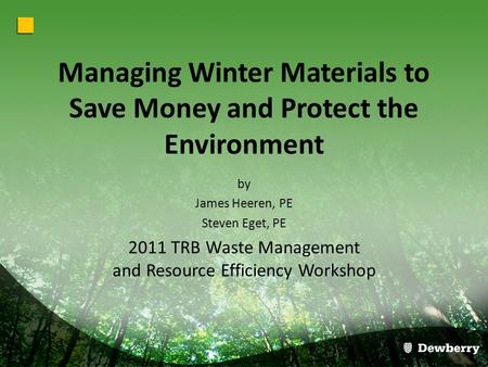 Managing Winter Materials to Save Money and Protect the Environment by James Heeren, PE Steven Eget, PE 2011 TRB Waste Management and Resource Efficiency.