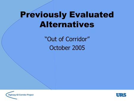 Previously Evaluated Alternatives Out of Corridor October 2005.