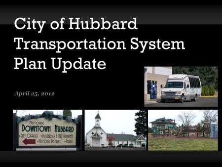 City of Hubbard Transportation System Plan Update April 25, 2012.