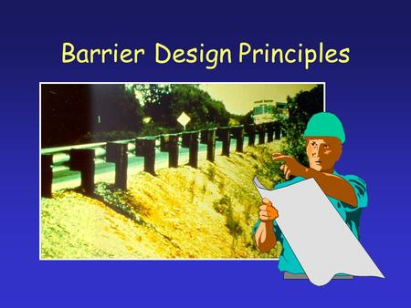 Barrier Design Principles. Principle 1: Distance from Roadway Place Guardrail As Far From Traveled Way As Practical.