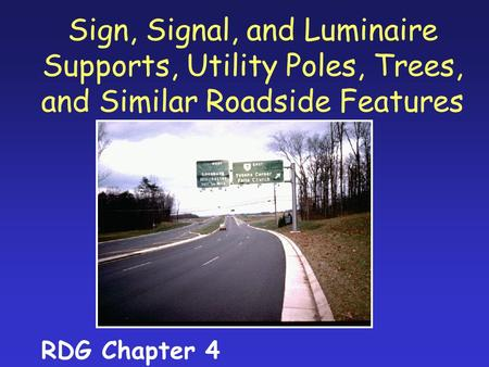 Sign, Signal, and Luminaire Supports, Utility Poles, Trees, and Similar Roadside Features notes RDG Chapter 4.