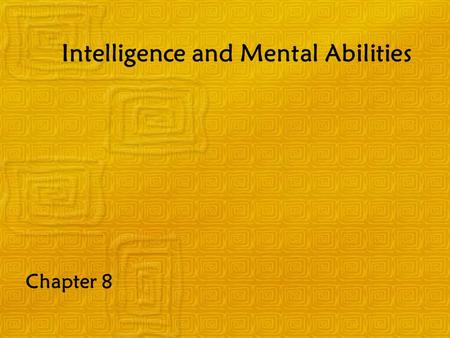 Intelligence and Mental Abilities Chapter 8. Intelligence Refers to the abilities involved in learning and adaptive behavior Intelligence tests –Designed.