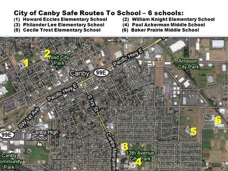 City of Canby Safe Routes To School – 6 schools: ( 1) Howard Eccles Elementary School (2) William Knight Elementary School (3) Philander Lee Elementary.