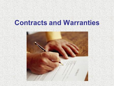 Contracts and Warranties. Why Do I Need To Know This? 1.Because you will sign thousands of contracts in your lifetime. 2.Because you will make offers.