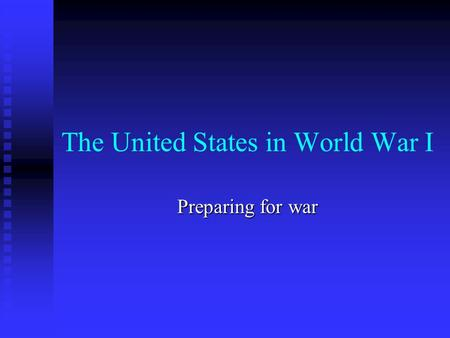 The United States in World War I Preparing for war.