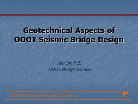2009 ODOT Geo/Hydro/HazMat Conference Geotechnical Aspects of ODOT Seismic Bridge Design Jan Six P.E. ODOT Bridge Section.