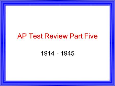 AP Test Review Part Five 1914 - 1945. World War I (1914-1918) l The war was sparked by the shooting of Austrian Archduke Franz Ferdinand, but the shooting.