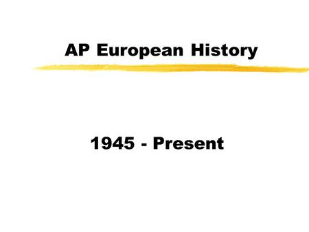 AP European History 1945 - Present Decolonization zDecolonization began after WWII when the European nations could no longer maintain control of their.
