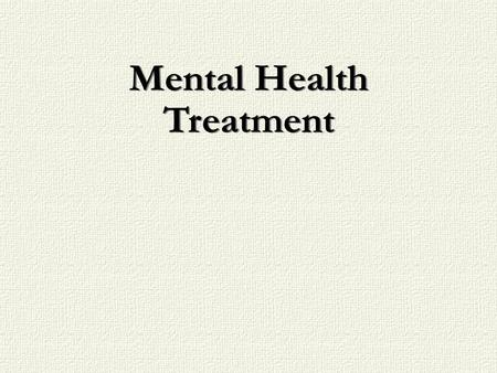 Mental Health Treatment. Psychotherapeutic Treatments: Individual, Group, Family, Marital Behavioral Treatments: Relaxation, Exposure Somatic Treatments: