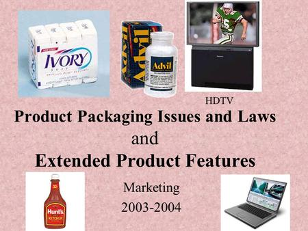 Product Packaging Issues and Laws and Extended Product Features Marketing 2003-2004 HDTV.
