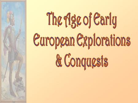 Motives for European Exploration 1.Gold 2.Glory 3.God.