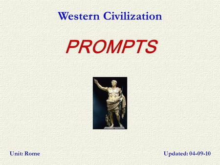 PROMPTS Western Civilization Updated: 04-09-10Unit: Rome.