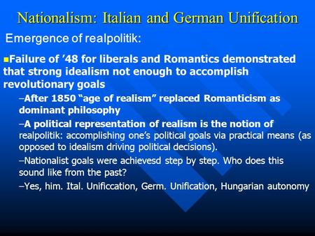 Nationalism: Italian and German Unification Failure of 48 for liberals and Romantics demonstrated that strong idealism not enough to accomplish revolutionary.