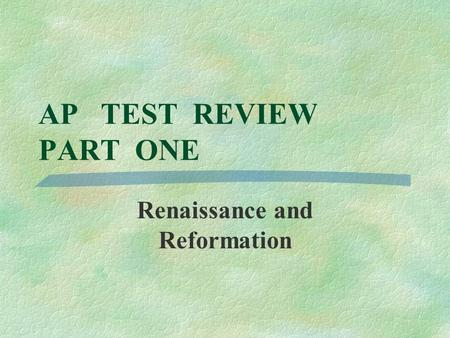 AP TEST REVIEW PART ONE Renaissance and Reformation.
