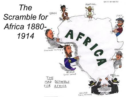 The Scramble for Africa 1880- 1914. Belgian Congo or Congo Free State The Belgian Congo... Congo Free State The Congo Free State was held as the personal.