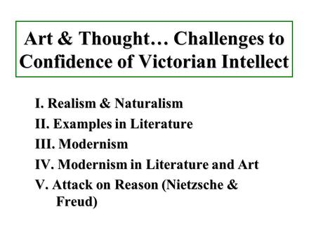 Art & Thought… Challenges to Confidence of Victorian Intellect I. Realism & Naturalism I. Realism & Naturalism II. Examples in Literature II. Examples.
