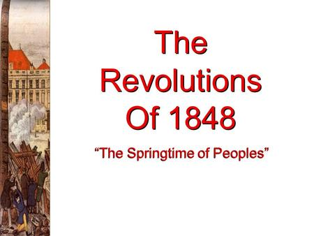 The Revolutions Of 1848 The Springtime of Peoples.