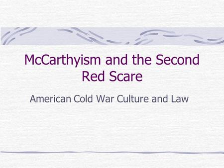 McCarthyism and the Second Red Scare American Cold War Culture and Law.