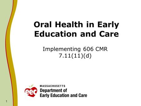 1 Oral Health in Early Education and Care Implementing 606 CMR 7.11(11)(d)