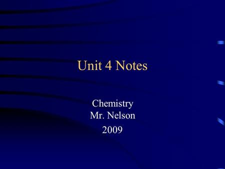 Unit 4 Notes Chemistry Mr. Nelson 2009. Chemical Bonds Three basic types of bonds –Ionic Electrostatic attraction between ions –Covalent Sharing of electrons.