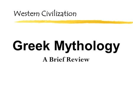 Western Civilization Greek Mythology A Brief Review.