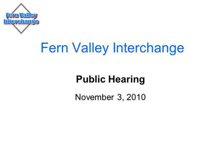 Fern Valley Interchange Public Hearing November 3, 2010.