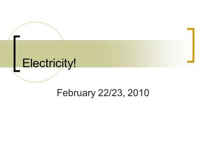 Electricity! February 22/23, 2010. Electrical Potential Energy Remember gravity? And gravitational potential energy? PE = mgh The higher you go the more.