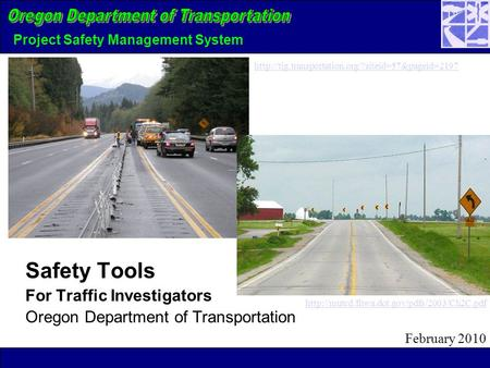 Project Safety Management System Safety Tools For Traffic Investigators Oregon Department of Transportation February 2010
