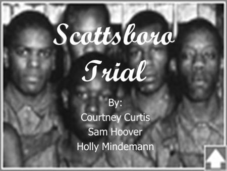 Scottsboro Trial By: Courtney Curtis Sam Hoover Holly Mindemann.