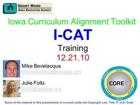 Iowa Curriculum Alignment Toolkit I-CAT Training 12.21.10 Mike Bevelacqua  Julie Foltz