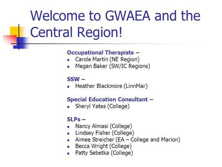 Welcome to GWAEA and the Central Region! Occupational Therapists – Carole Martin (NE Region) Megan Baker (SW/IC Regions) SSW – Heather Blackmore (LinnMar)