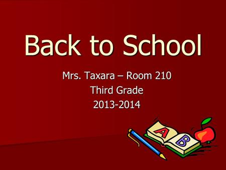 Back to School Mrs. Taxara – Room 210 Third Grade 2013-2014.