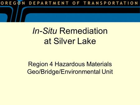In-Situ Remediation at Silver Lake Region 4 Hazardous Materials Geo/Bridge/Environmental Unit.
