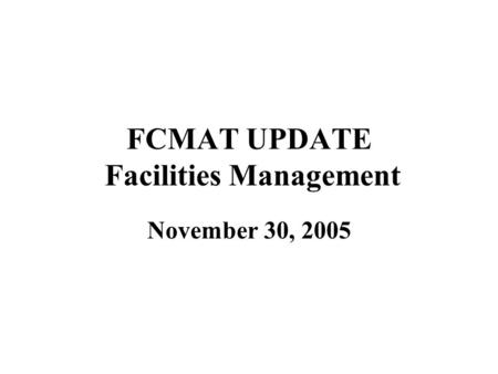 FCMAT UPDATE Facilities Management November 30, 2005.