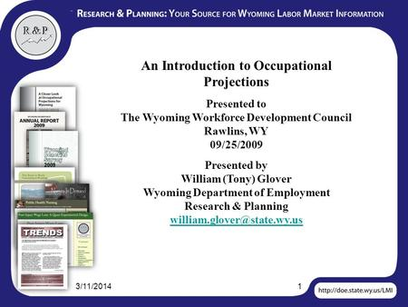 3/11/20141 An Introduction to Occupational Projections Presented to The Wyoming Workforce Development Council Rawlins, WY 09/25/2009 Presented by William.