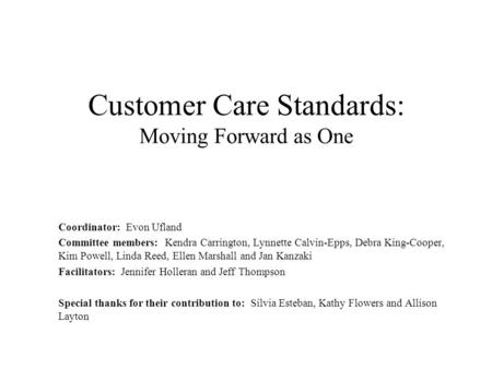 Customer Care Standards: Moving Forward as One Coordinator: Evon Ufland Committee members: Kendra Carrington, Lynnette Calvin-Epps, Debra King-Cooper,