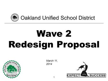 3/11/2014 1 Wave 2 Redesign Proposal Oakland Unified School District March 11, 2014.