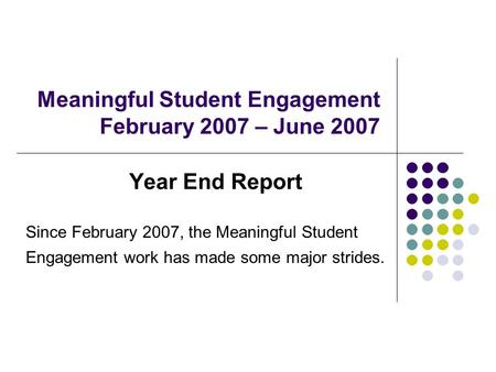 Meaningful Student Engagement February 2007 – June 2007 Year End Report Since February 2007, the Meaningful Student Engagement work has made some major.