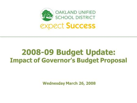 Every student. every classroom. every day. 2008-09 Budget Update: Impact of Governors Budget Proposal Wednesday March 26, 2008.