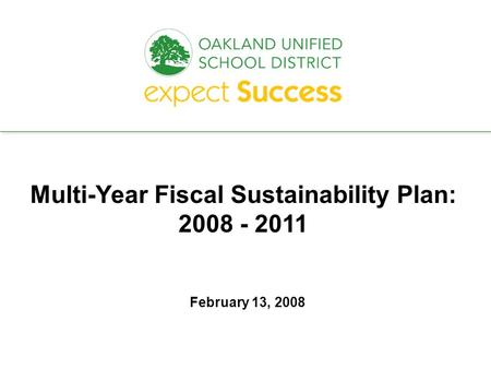 Every student. every classroom. every day. February 13, 2008 Multi-Year Fiscal Sustainability Plan: 2008 - 2011.
