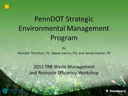 PennDOT Strategic Environmental Management Program by Kenneth Thornton, PG, Ileana Ivanciu, PG, and James Heeren, PE 2011 TRB Waste Management and Resource.