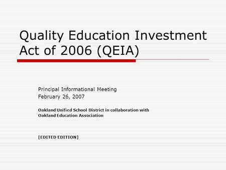 Quality Education Investment Act of 2006 (QEIA) Principal Informational Meeting February 26, 2007 Oakland Unified School District in collaboration with.