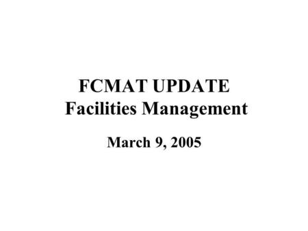 FCMAT UPDATE Facilities Management March 9, 2005.