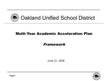 Page 1 Multi-Year Academic Acceleration Plan Framework Oakland Unified School District June 21, 2006.