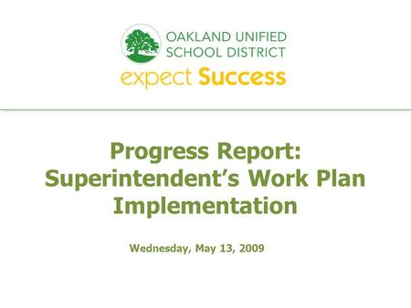 Every student. every classroom. every day. Progress Report: Superintendents Work Plan Implementation Wednesday, May 13, 2009.