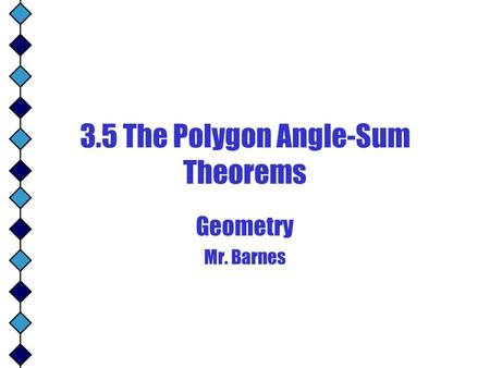 3.5 The Polygon Angle-Sum Theorems Geometry Mr. Barnes.