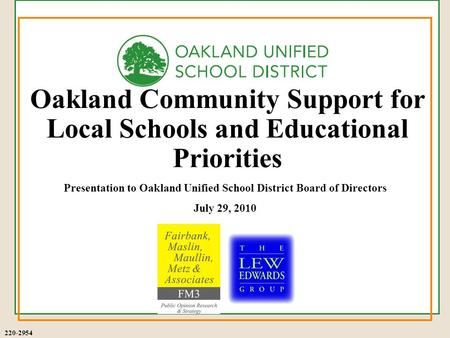 220-2954 Presentation to Oakland Unified School District Board of Directors July 29, 2010 Oakland Community Support for Local Schools and Educational Priorities.