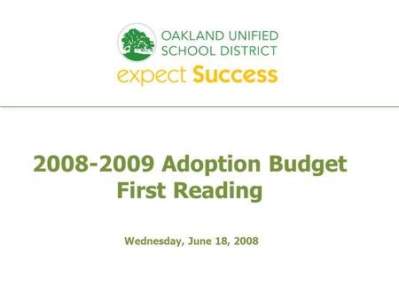 Every student. every classroom. every day. 2008-2009 Adoption Budget First Reading Wednesday, June 18, 2008.